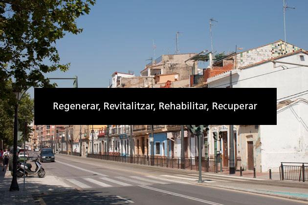 Regenerar, Revitalitzar, Rehabilitar, Recuperar, cabanyal-canyamelar